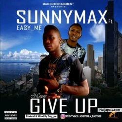 Give Up by Sunnymax Ft Easy Me