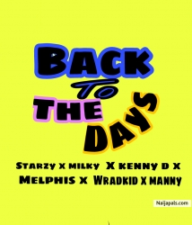 Back to the days by Starzy blanky ft milky pee ft kenny d ft melphis ft wradkid ft manny