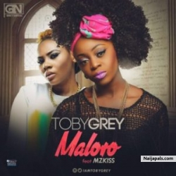Ma Lo Ro by Toby Grey Ft. Mz Kiss