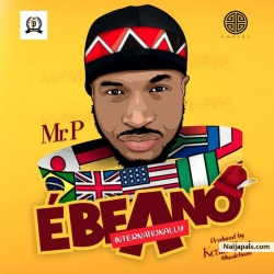 Ebeano (Internationally) by Mr. P (Peter Psquare)