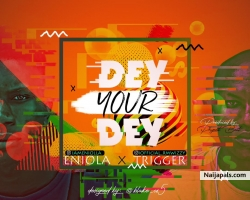 Dey_Your_Dey by ENIOLA X TRIGGER