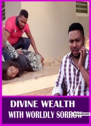 DIVINE WEALTH WITH WORLDLY SORROW