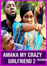 AMAKA MY CRAZY GIRLFRIEND 2