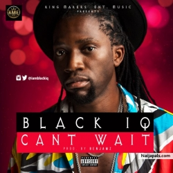 Cant Wait by Black iQ  (Prod By Benjamz)