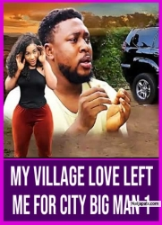My Village Love Left Me 4 A City Rich Man 1