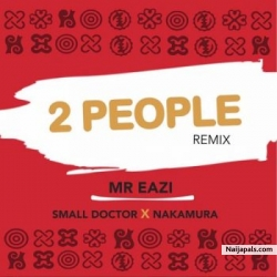2 People (Remix) by Mr Eazi ft. Small Doctor & Nakamura
