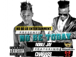 No be Today by Noble Jay ft Charass