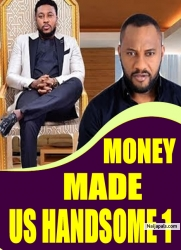 MONEY MADE US HANDSOME 1