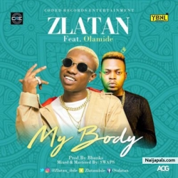My Body by Zlatan Ibile ft. Olamide