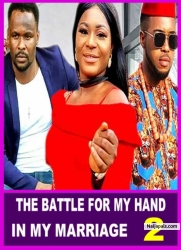 THE BATTLE FOR MY HAND IN MY MARRIAGE 2
