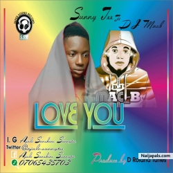 LOVE YOU(prod. by D Rolandtunez) by Sunny Tee_ft_Dj MacB
