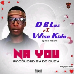 Na You by D B Laz Ft Wise Kido