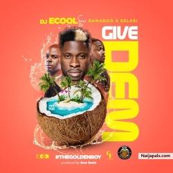 Give Dem by DJ ECool ft. Danagog X Selasi