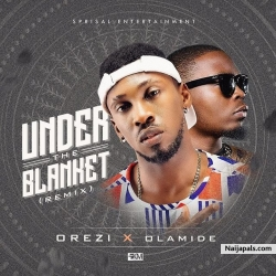 Under the Blanket (Remix) by Orezi + Olamide