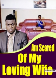 Am Scared Of My Loving Wife