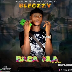 Baba Nla(produced by Mr veer) by Bleczzy