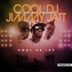 Cool As Ice by DJ Jimmy Jatt ft. Ice Prince x Iceberg Slim