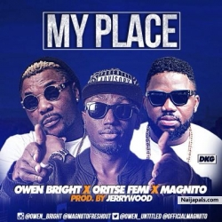 My Place by Owen Bright ft. Oritse Femi, Magnito