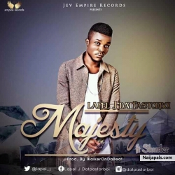 MAJESTY by Lapel j datpastorboi ft daramola Shurler