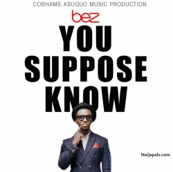 You Suppose Know [ Remix ] by Bez Featuring Yemi Alade