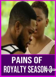 PAINS OF ROYALTY SEASON 3