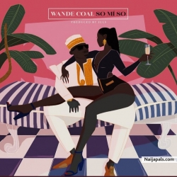 So Mi So (Prod. By Juls) by Wande Coal