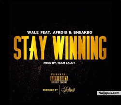 Stay Winning by Wale ft. Sneakbo x Afro B