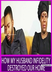 HOW MY HUSBAND INFIDELITY DESTROYED OUR HOME