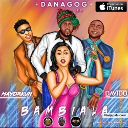 Bambiala by Danagog Ft. Davido & Mayorkun