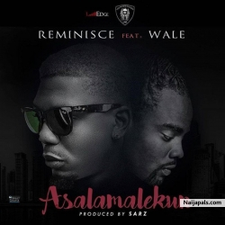 Asalamalekun (Remix) by Reminisce Ft. Wale