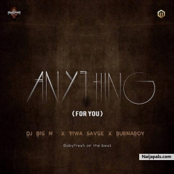 Anything (For You) DJ Big N x Tiwa Savage x Burna Boy