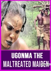 UGONMA THE MALTREATED MAIDEN