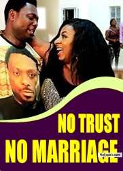 NO TRUST NO MARRIAGE