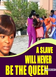 A SLAVE WILL NEVER BE THE QUEEN