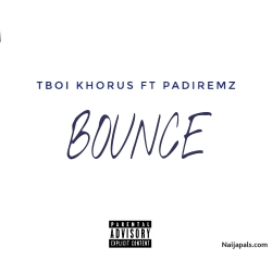 BOUNCE by TBOI Khorus ft Padiremz
