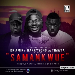 Samankwue by Dr Amir Ft. Harrysong & Timaya