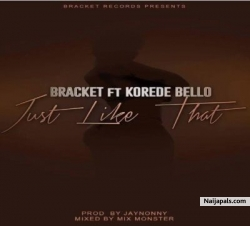 Just Like That by Bracket ft. Korede Bello