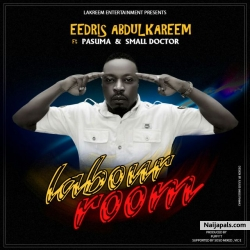 Labour Room by Eedris Abdulkareem ft. Pasuma Wonder & Small Doctor