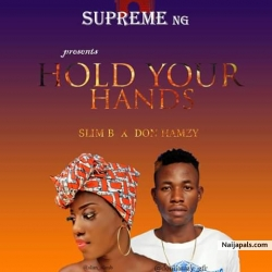 Hold Your Hands by Slim B x Don Hamzy