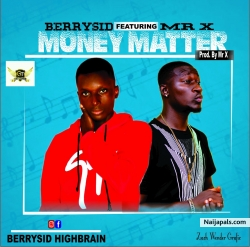 Money Matter Ft Mr X (Prod By Mr X) by Berrysid