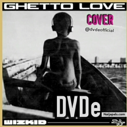 Ghetto love (wizkid cover) by DVDe X Wizkid