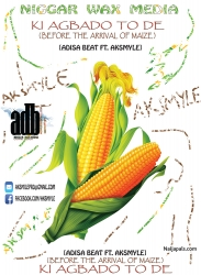 KI AGBADO TO DE (BEFORE THE ARRIVAL OF MAIZE) by ADISA BEAT FT. AKSMYLE