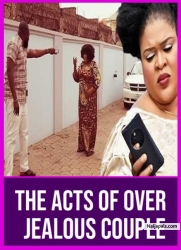 THE ACTS OF OVER JEALOUS COUPLE