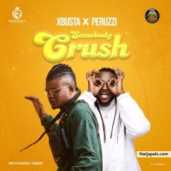 Somebody Crush by Xbusta Ft. Peruzzi