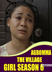 AGBOMMA THE VILLAGE GIRL SEASON 6