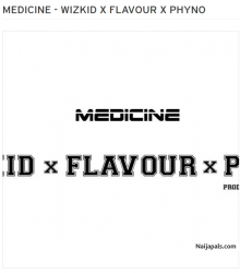 Medicine (Remix) by Wizkid ft. Flavour & Phyno