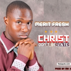 Christ Don&#039 t Be Late by Merit Fresh