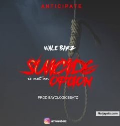 Wale barz -suicide no be the option by Wale barz