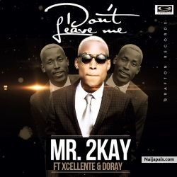Dont Leave Me by 2Kay ft. Xcellente & Doray (Prod by Popito)