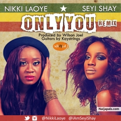 Only You (Remix) by Nikki Laoye ft Seyi Shay